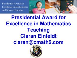 Presidential Award for Excellence in Mathematics Teaching Claran Einfeldt claran@cmath2