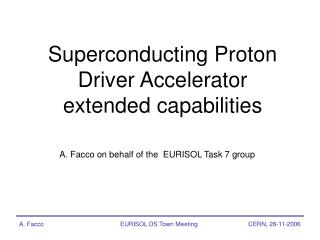Superconducting Proton Driver Accelerator extended capabilities
