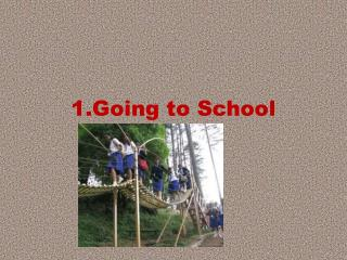 1.Going to School