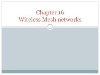 Chapter 16 Wireless Mesh networks