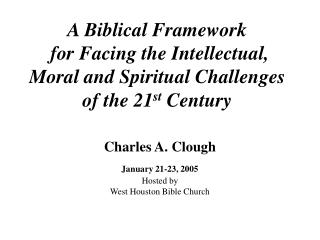 Charles A. Clough  January 21-23, 2005 Hosted by West Houston Bible Church