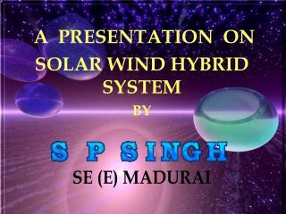 A PRESENTATION ON SOLAR WIND HYBRID SYSTEM BY