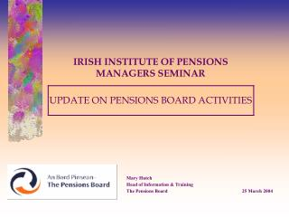 IRISH INSTITUTE OF PENSIONS  MANAGERS SEMINAR UPDATE ON PENSIONS BOARD ACTIVITIES