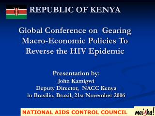 REPUBLIC OF KENYA Global Conference on  Gearing Macro-Economic Policies To Reverse the HIV Epidemic