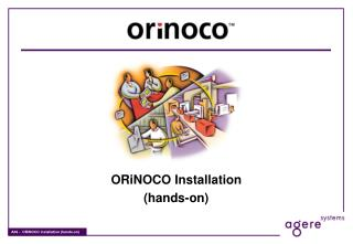 ORiNOCO Installation (hands-on)