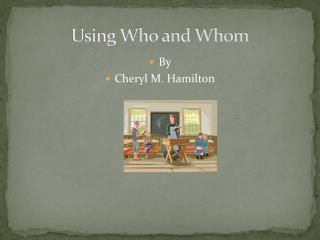 Using Who and Whom