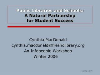 Public Libraries and Schools:  A Natural Partnership  for Student Success