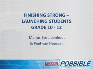 FINISHING STRONG –  LAUNCHING  STUDENTS GRADE  10 - 12