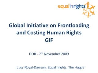 Global Initiative on Frontloading and Costing Human Rights GIF  DOB - 7 th  November 2009