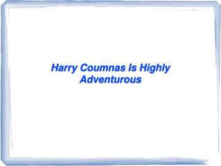 Harry Coumnas Is Highly Adventurous
