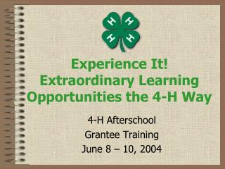 Experience It! Extraordinary Learning Opportunities the 4-H Way