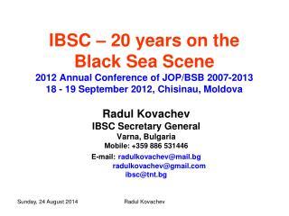 Radul Kovachev IBSC Secretary General  Varna, Bulgaria Mobile: +359 886 531446