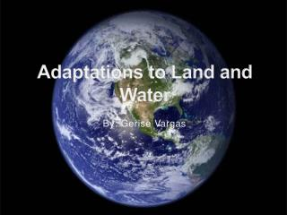 Adaptations to Land and Water