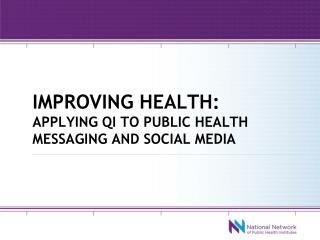 Improving health: applying qi to public health messaging and social media