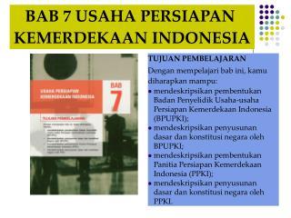 BAB 7 USAHA PERSIAPAN  KEMERDEKAAN INDONESIA