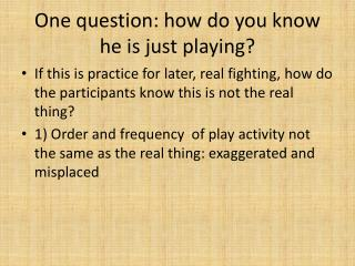 One question: how do you know he is just playing?