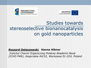 Studies towards  stereoselective bionanocatalysis on gold nanoparticles