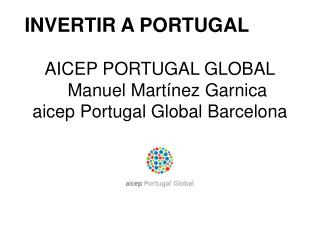 AICEP PORTUGAL GLOBAL    Manuel Martínez Garnica  aicep Portugal Global Barcelona