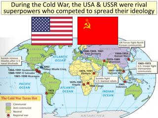 During the Cold War, the USA & USSR were rival superpowers who competed to spread their ideology