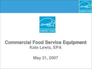 Commercial Food Service Equipment Kate Lewis, EPA May 21, 2007