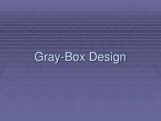 Gray-Box Design