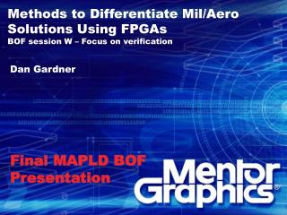 Methods to Differentiate Mil/Aero Solutions Using FPGAs BOF session W – Focus on verification