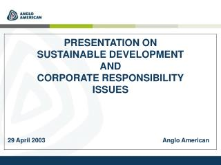 PRESENTATION ON SUSTAINABLE DEVELOPMENT AND CORPORATE RESPONSIBILITY ISSUES