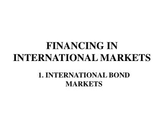 FINANCING IN INTERNATIONAL MARKETS