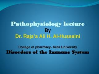 Pathophysiology  lecture By Dr.  Raja'a  Ali H. Al- Husseini