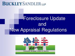 Foreclosure Update 				and    New Appraisal Regulations