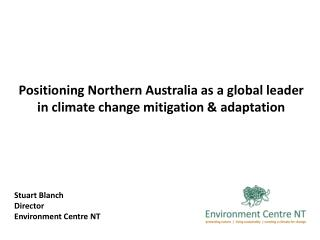 Positioning Northern Australia as a global leader  in climate change mitigation & adaptation