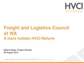 Freight and Logistics Council of WA A more holistic HVCI Reform
