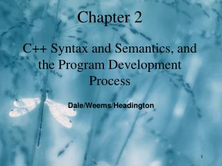 Chapter 2 C++ Syntax and Semantics, and the Program Development Process