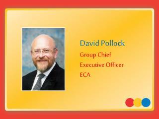 David Pollock Group Chief  Executive Officer ECA