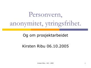 Personvern,  anonymitet, ytringsfrihet.