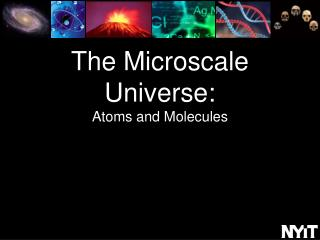 The Microscale Universe: Atoms and Molecules