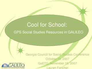 Georgia Council for Social Studies Conference  October 19, 2007 GaETC, November 15, 2007 Lauren Fancher