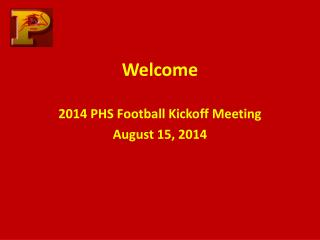 Welcome 2014 PHS Football Kickoff Meeting August 15, 2014