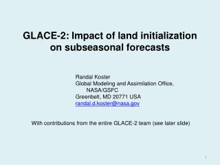 GLACE-2: Impact of land initialization on subseasonal forecasts Randal Koster