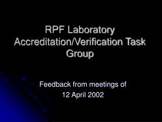 RPF Laboratory Accreditation/Verification Task Group