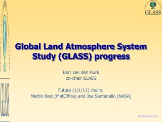 Global Land Atmosphere System Study (GLASS) progress