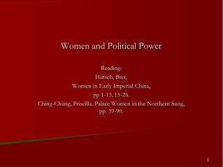 Women and Political Power Reading: Hinsch, Bret,  Women in Early Imperial China,  pp 1-13, 15-26.