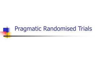 Pragmatic Randomised Trials