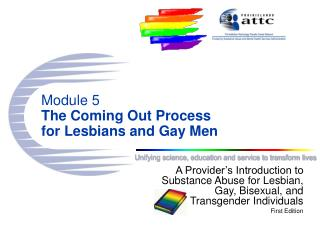 Module 5 The Coming Out Process for Lesbians and Gay Men