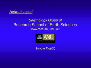 Network report Seismology Group of Research School of Earth Sciences rses.anu.au