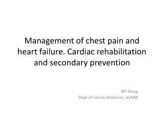 Management of chest pain and heart failure. Cardiac rehabilitation and secondary prevention