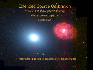 Extended Source Calibration T. Jarrett & M. Pahre (IPAC/SSC/CfA) IRAC GTO Workshop (CfA)