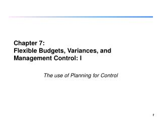Chapter 7:  Flexible Budgets, Variances, and Management Control: I