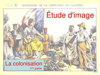 La colonisation        1 ère  partie