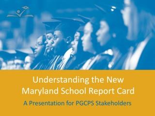 Understanding the New Maryland School Report Card